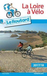 Le Routard à vélo et son édition 2017-2018 de La Loire à vélo